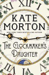 The Clockmaker's Daughter Kate Morton